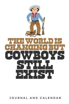 The World Is Changing But Cowboys Still Exist: Blank Lined Journal With Calendar For Cowboys