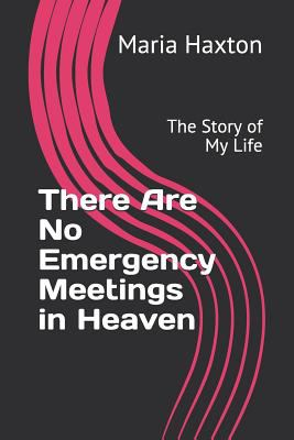 There Are No Emergency Meetings in Heaven: The Story of My Life