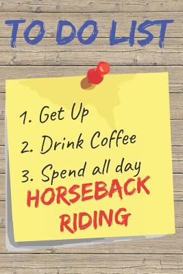 To Do List Horseback Riding Blank Lined Journal Notebook: A daily diary, composition or log book, gift idea for people who love to ride horses!!