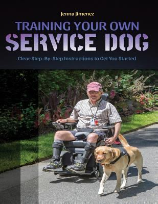 Training Your Own Service Dog: Clear Step by Step Instructions to Get You Started