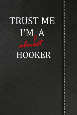 Trust Me I'm almost a Hooker: Weekly Meal Planner Track And Plan Your Meals 52 Week Food Planner / Diary / Log / Journal / Calendar Meal Prep And Plan