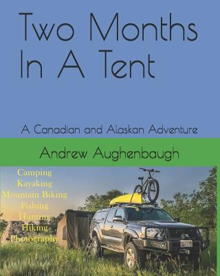 Two Months In A Tent: A Canadian and Alaskan Adventure