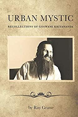 URBAN MYSTIC: RECOLLECTIONS OF GOSWAMI KRIYANANDA