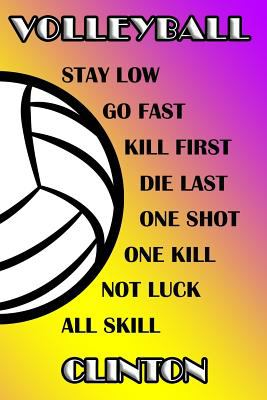 Volleyball Stay Low Go Fast Kill First Die Last One Shot One Kill Not Luck All Skill Clinton: College Ruled   Composition Book   Purple and Yellow Sch