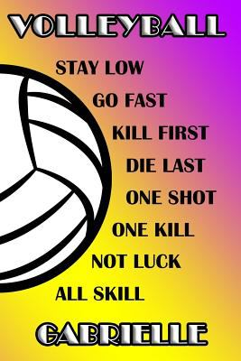 Volleyball Stay Low Go Fast Kill First Die Last One Shot One Kill Not Luck All Skill Gabrielle: College Ruled | Composition Book | Purple and Yellow S