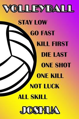 Volleyball Stay Low Go Fast Kill First Die Last One Shot One Kill Not Luck All Skill Joshua: College Ruled | Composition Book | Purple and Yellow Scho