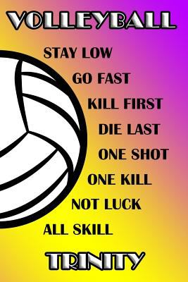 Volleyball Stay Low Go Fast Kill First Die Last One Shot One Kill Not Luck All Skill Trinity: College Ruled | Composition Book | Purple and Yellow Sch