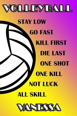 Volleyball Stay Low Go Fast Kill First Die Last One Shot One Kill Not Luck All Skill Vanessa: College Ruled | Composition Book | Purple and Yellow Sch