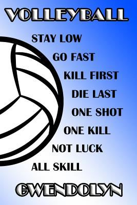 Volleyball Stay Low Go Fast Kill First Die Last One Shot One Kill Not Luck All Skill Gwendolyn: College Ruled | Composition Book | Blue and White Scho