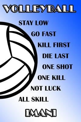 Volleyball Stay Low Go Fast Kill First Die Last One Shot One Kill Not Luck All Skill Imani: College Ruled | Composition Book | Blue and White School C
