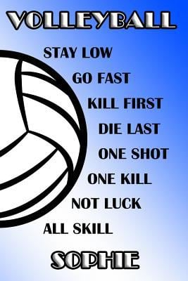 Volleyball Stay Low Go Fast Kill First Die Last One Shot One Kill Not Luck All Skill Sophie: College Ruled | Composition Book | Blue and White School