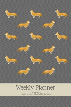 "Weekly Planner: Corgi; 18 months; July 1, 2019 - December 31, 2020; 6"" x 9"""