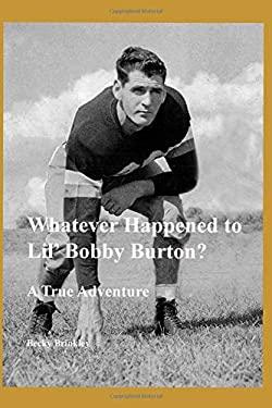 Whatever Happened to Lil' Bobby Burton?: A True Adventure