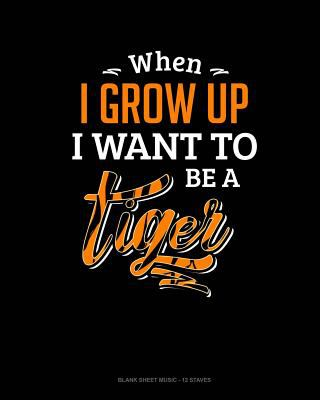 When I Grow Up I Want To Be A Tiger: Blank Sheet Music - 12 Staves
