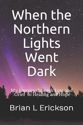 When the Northern Lights Went Dark: My Journey through Loss and Grief to Healing and Hope
