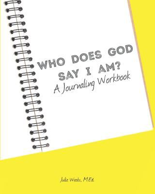 Who Does God Say I Am?: Journaling Workbook