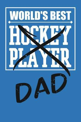 World's Best Hockey Player Dad: Paperback Notebook to Write In