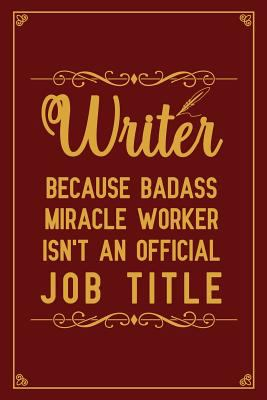 Writer Because badass miracle worker isn't an official job title: Notebook to Write in for Mother's Day, Mother's day Writer gifts, Writer journal, Wr