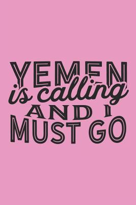 Yemen Is Calling And I Must Go: A Blank Lined Journal for Sightseers Or Travelers Who Love This Country. Makes a Great Travel Souvenir.