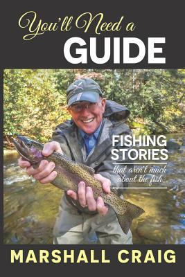 You'll Need A Guide: Fishing Stories That Aren't Much About the Fish