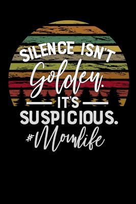 "silence isnt golden its suspicious mom life: Lined Notebook / Diary / Journal To Write In 6""x9"" for Funny motherhood in mothers day celebration gift f"