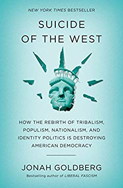 Suicide of the West: How the Rebirth of Tribalism, Populism, Nationalism, and Identity Politics is Destroying American Democracy