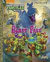 Blast to the Past! (Teenage Mutant Ninja Turtles: Half-Shell Heroes) (Big Golden Book) 23122878