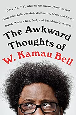 """The Awkward Thoughts of W. Kamau Bell: Tales of a 6' 4"""", African American, Heterosexual, Cisgender, Left-Leaning, Asthmatic, Black and Proud Blerd, Ma"""