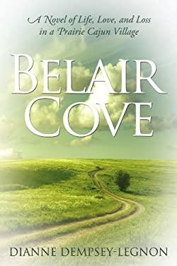 Belair Cove: A Novel of Life, Love, and Loss in a Prairie Cajun Village 9781105058585