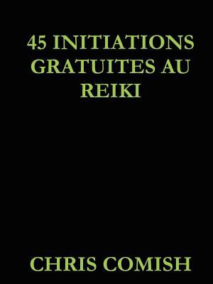 45 Initiations Gratuites Au Reiki 9781105065743