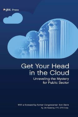Get Your Head in the Cloud: Unlocking the Mystery for Public Sector 9781105647208