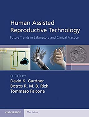 Human Assisted Reproductive Technology: Future Trends in Laboratory and Clinical Practice 9781107001121