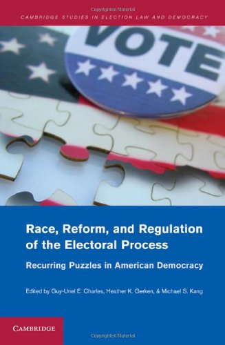 Race, Reform, and Regulation of the Electoral Process: Recurring Puzzles in American Democracy 9781107001671
