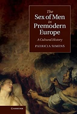 The Sex of Men in Premodern Europe: A Cultural History 9781107004917