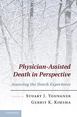 Physician-Assisted Death in Perspective: Assessing the Dutch Experience 9781107007567
