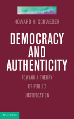 Democracy and Authenticity: Toward a Theory of Public Justification 9781107015333