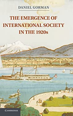 The Emergence of International Society in the 1920s. Daniel Gorman 9781107021136
