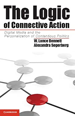 The Logic of Connective Action: Digital Media and the Personalization of Contentious Politics 9781107025745