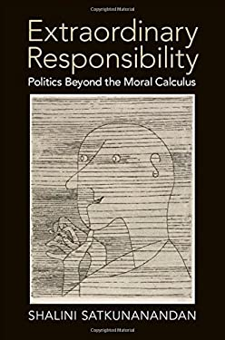 Extraordinary Responsibility: Politics beyond the Moral Calculus