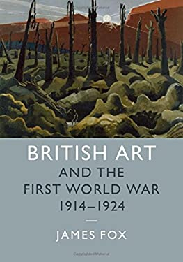 British Art and the First World War, 1914-1924 (Studies in the Social and Cultural History of Modern Warfare)