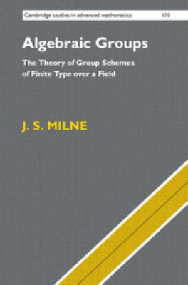 Algebraic Groups: The Theory of Group Schemes of Finite Type over a Field (Cambridge Studies in Advanced Mathematics)