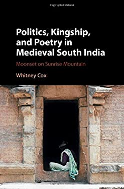 Politics, Kingship, and Poetry in Medieval South India: Moonset on Sunrise Mountain
