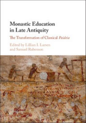 Monastic Education in Late Antiquity: The Transformation of Classical Paideia
