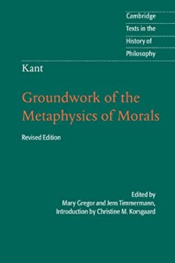 Kant: Groundwork of the Metaphysics of Morals 9781107401068