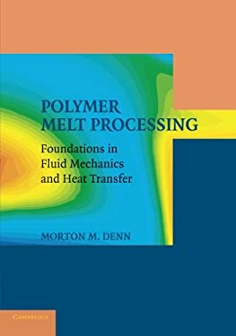 Polymer Melt Processing: Foundations in Fluid Mechanics and Heat Transfer (Cambridge Series in Chemical Engineering)