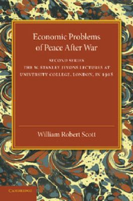 Economic Problems of Peace after War: Volume 2, the W. Stanley Jevons Lectures at University College, London, In 1918