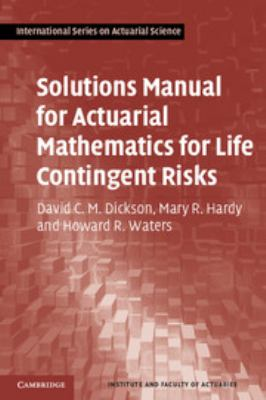 Solutions Manual for Actuarial Mathematics for Life Contingent Risks 9781107608443