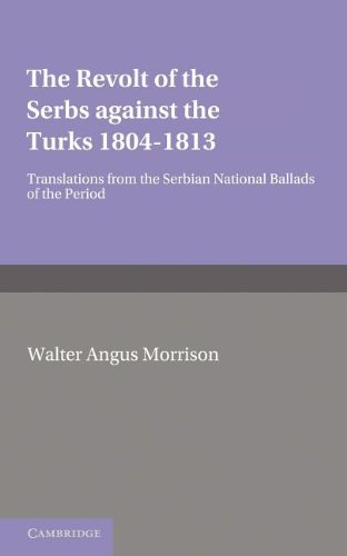 The Revolt of the Serbs Against the Turks: (1804 1813) 9781107676060