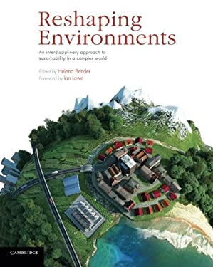 Reshaping Environments: An Interdisciplinary Approach to Sustainability in a Complex World 9781107688667
