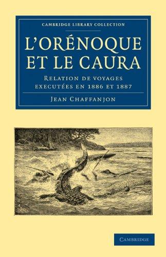 L'Orenoque Et Le Caura: Relation de Voyages Executees En 1886 Et 1887 9781108006484